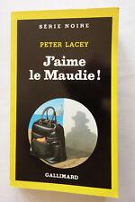 J?aime le Maudie ! Peter Lacey - Série noire Gallimard n°2216 - 1990 BE