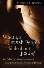 What Do Jewish People Think about Jesus? : And Other Questions Christians Ask...