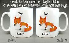 FOR FOX SAKE MUG - 10oz. FUNNY JOKE RUDE GIFT TEA COFFEE can be personalised