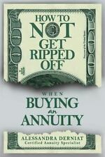 How to Not Get Ripped off When Buying an Annuity by Alessandra Derniat (2015,...