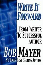 Write It Foward : From Writer to Successful Author by Bob Mayer (2011,...