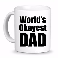 Worlds Okayest Dad | Fun Coffee Cup Mug, Best Father's Day