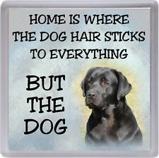 "Labrador (Black) Coaster ""Home is Where the Dog Hair Sticks ..."" by Starprint"