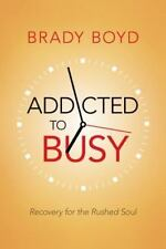 Addicted to Busy: Recovery for the Rushed Soul by Brady Boyd (English) Paperback