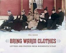 Bring Warm Clothes: Letters and Photos from Minnesota's Past: By Meier, Peg