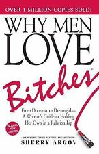 Why Men Love Bitches : From Doormat to Dreamgirl - A Woman's Guide to Holding H…