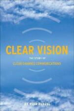Clear Vision : The Story of Clear Channel Communications by Reed Bunzel (2008,