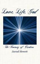 Love, Life, God : The Journey of Creation by Jarrad Hewett (2010, Paperback)