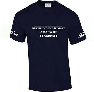 Ford Never under estimate a man and his Transit T Shirt Funny Men's T-Shirt Top
