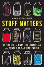 Stuff Matters: Exploring the Marvelous Materials That Shape Our Man-Made World,