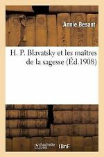 H. P. Blavatsky et les Maitres de la Sagesse by Annie Wood Besant and...