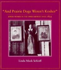 And Prairie Dogs Weren't Kosher: Jewish Women in the Upper Midwest Since 1855