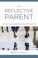 The Reflective Parent : How to Do Less and Relate More with Your Kids by...