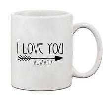 I LOVE YOU ALWAYS Ceramic Coffee Tea Mug Cup 11 Oz