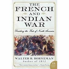The French and Indian War: Deciding the Fate of North A - Paperback NEW Borneman