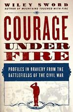Courage under Fire : Profiles in Bravery from the Battlefields of the Civil War
