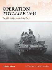 Operation Totalize 1944: The Allied Drive South from Caen by Stephen A. Hart...