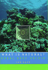 NEW What Is Natural?: Coral Reef Crisis by Jan Sapp