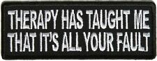 THERAPY HAS TAUGHT ME THAT IT IS ALL YOUR FAULT -  IRON or SEW-ON PATCH