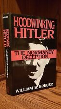 HOODWINKING HITLER: THE NORMANDY DECEPTION by William B. Breuer 1993 HC/DJ