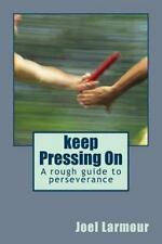 Keep Pressing On : A Rough Guide to Perseverance by Joel Larmour (2014,...