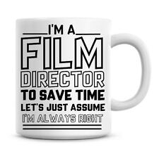 I'm A Film Director Lets Just Assume I'm Always Right Funny Coffee Mug Gifts 982