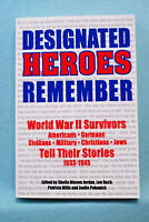 Designated Heroes Remember - WWII Survivors Tell Their Stories - Softbound