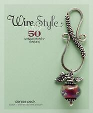 Wire Style : 50 Unique Jewelry Designs by Denise Peck (2008, Paperback)