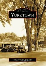 Images of America: Yorktown by Town of Yorktown, Linda Cooper and Alice Roker