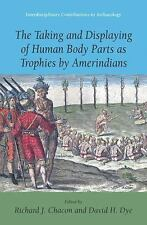 The Taking And Displaying Of Human Body Parts As Trophies By Amerindians (int...