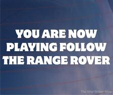 YOU ARE NOW PLAYING FOLLOW THE RANGE ROVER Funny 4x4 Car/Window/Bumper Sticker