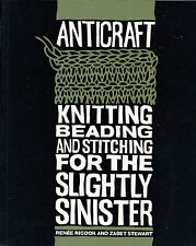 ANTICRAFT KNITTING, BEADING AND STITCHING FOR THE SLIGHTLY SINISTER CRAFT BOOK