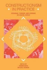 Constructionism in Practice : Designing, Thinking, and Learning in a Digital...