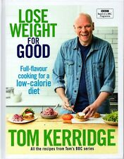 TOM KERRIDGE - LOSE WEIGHT FOR GOOD. FULL FLAVOUR COOKING FOR A LOW-CALORIE DIET