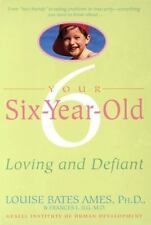 Your Six-Year-Old: Loving and Defiant Ames, Louise Bates, Ilg, Frances L. Paper