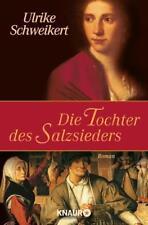 Die Tochter des Salzsieders von Ulrike Schweikert.Historischer Roman.Sehr gut!