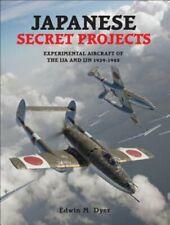 Japanese Secret Projects 1: Experimental Aircraft of the Ija & Ijn 1939-1945