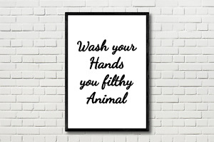 Wash Your Hands You Filthy Animal Quote Home Bathroom Funny Wall Art Print Black
