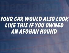 YOUR CAR WOULD ALSO LOOK LIKE THIS IF YOU OWNED AN AFGHAN HOUND Funny Sticker