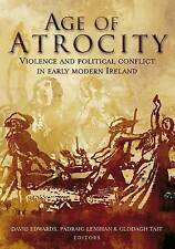 Age of Atrocity: Violence and Political Conflict in Early Modern Ireland by...