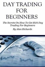 Day Trading For Beginners: The Secrets On How To Get Rich Day Trading For