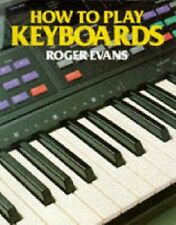 How to Play Keyboards: All You Need to Know to Play Easy Keyboard Music,Roger E