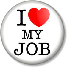 "I Love / Heart MY JOB 25mm 1"" Pin Button Badge Novelty Work Fun Staff Employment"