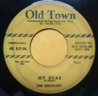 THE SOLITAIRES My Dear b/w What Did She Say DOO WOP 45 Old Town 1012 ropes r&b