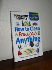 How to Clean Practically Anything- Editors of Consumer