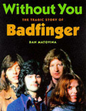 USED (GD) Without You: The Tragic Story of Badfinger by Dan Matovina