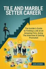 Tile and Marble Setter Career (Special Edition) : The Insider's Guide to.