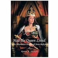 Had the Queen Lived: An Alternative History of Anne Boleyn