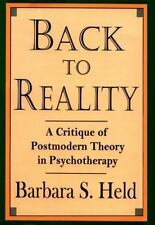 Back to Reality: A Critique of Postmodern Theory in Psychotherapy Held, Barbara