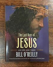 The Last Days of Jesus  His Life and Times Bill O'Reilly 2014, Hardcover 1st/1st